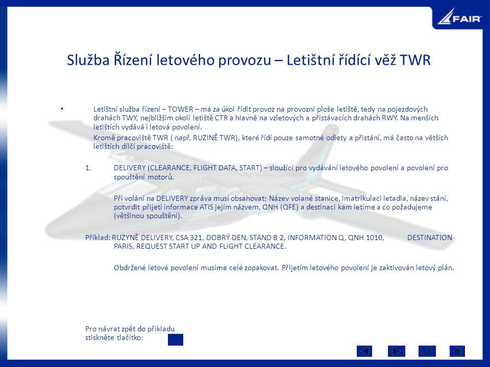 Služba Řízení letového provozu – Letištní řídící věž TWR Letištní služba řízení – TOWER – má za úkol řídit provoz na provozní ploše letiště, tedy na p
