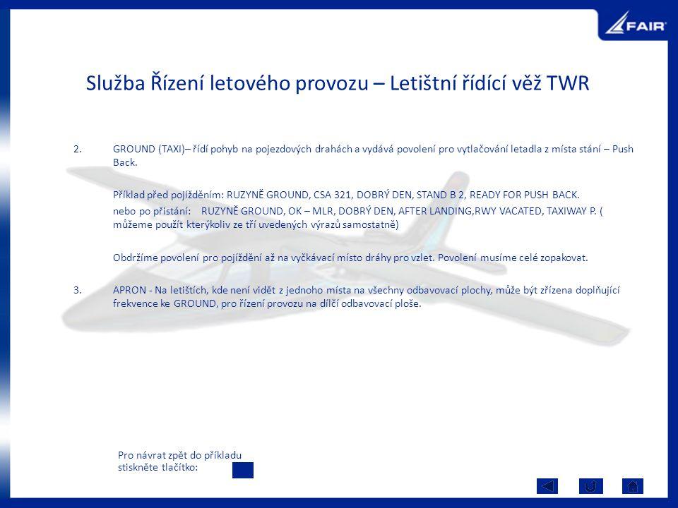 Služba Řízení letového provozu – Letištní řídící věž TWR 2.GROUND (TAXI)– řídí pohyb na pojezdových drahách a vydává povolení pro vytlačování letadla