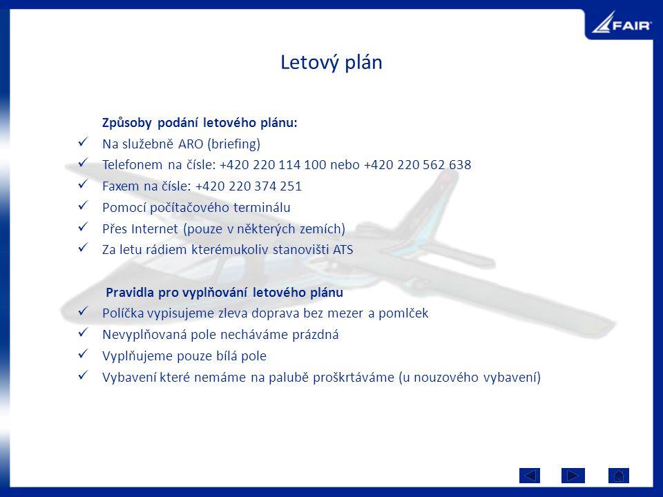 Letový plán Způsoby podání letového plánu: Na služebně ARO (briefing) Telefonem na čísle: +420 220 114 100 nebo +420 220 562 638 Faxem na čísle: +420