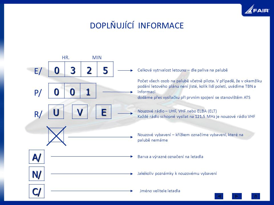 DOPLŇUJÍCÍ INFORMACE C/ 0325 HR.MIN E/ P/ R/001 Celková vytrvalost letounu – dle paliva na palubě Počet všech osob na palubě včetně pilota. V případě,