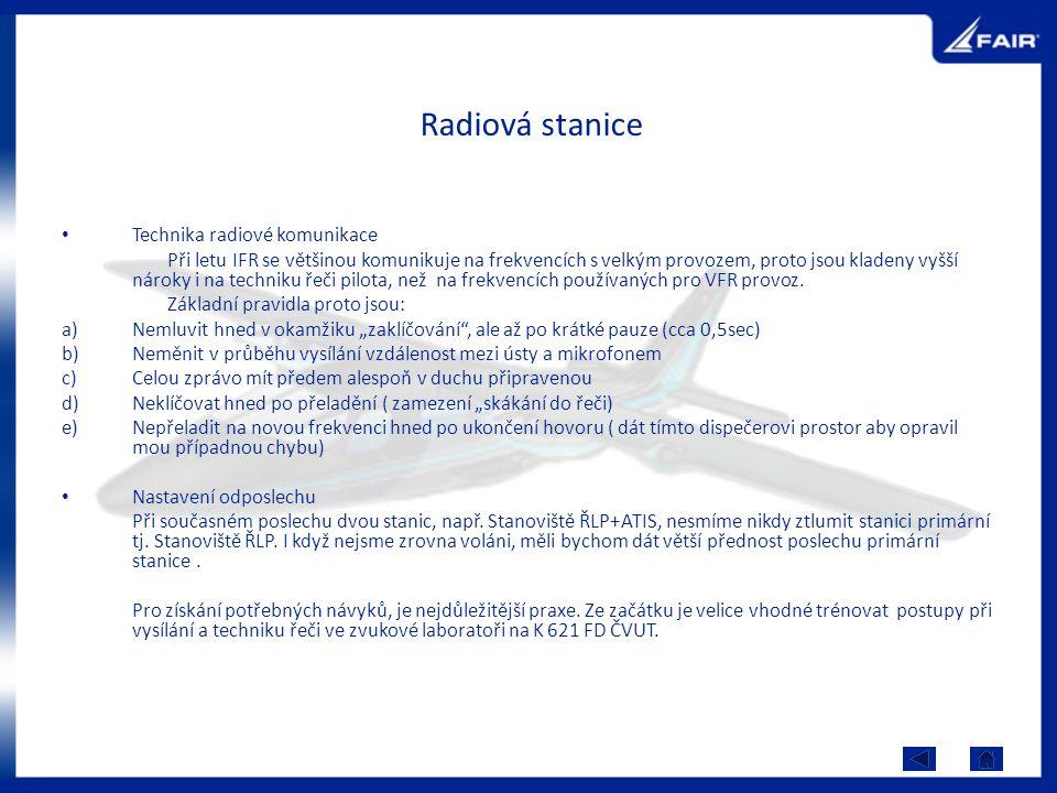 Radiová stanice Technika radiové komunikace Při letu IFR se většinou komunikuje na frekvencích s velkým provozem, proto jsou kladeny vyšší nároky i na