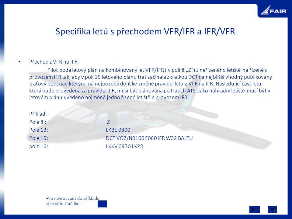 """Specifika letů s přechodem VFR/IFR a IFR/VFR Přechod z VFR na IFR Pilot podá letový plán na kombinovaný let VFR/IFR ( v poli 8 """"Z"""") z neřízeného letiš"""