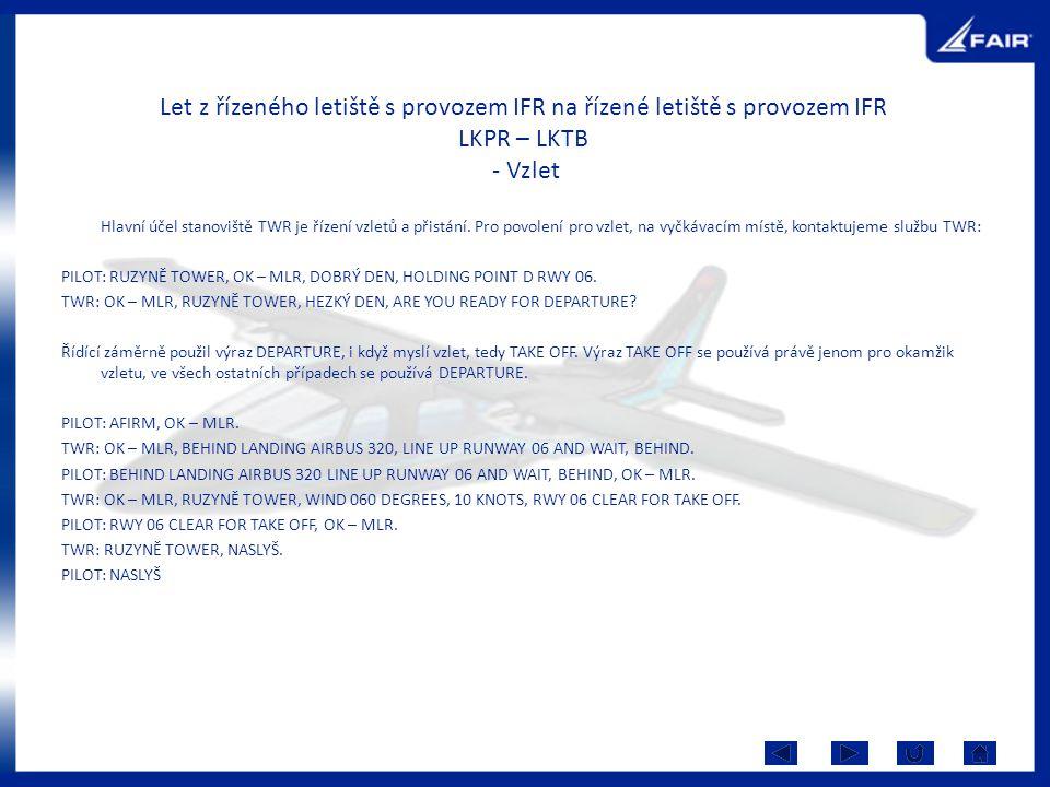 Let z řízeného letiště s provozem IFR na řízené letiště s provozem IFR LKPR – LKTB - Vzlet Hlavní účel stanoviště TWR je řízení vzletů a přistání. Pro