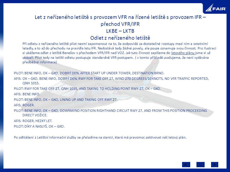 Let z neřízeného letiště s provozem VFR na řízené letiště s provozem IFR – přechod VFR/IFR LKBE – LKTB Odlet z neřízeného letiště Při odletu z neřízen