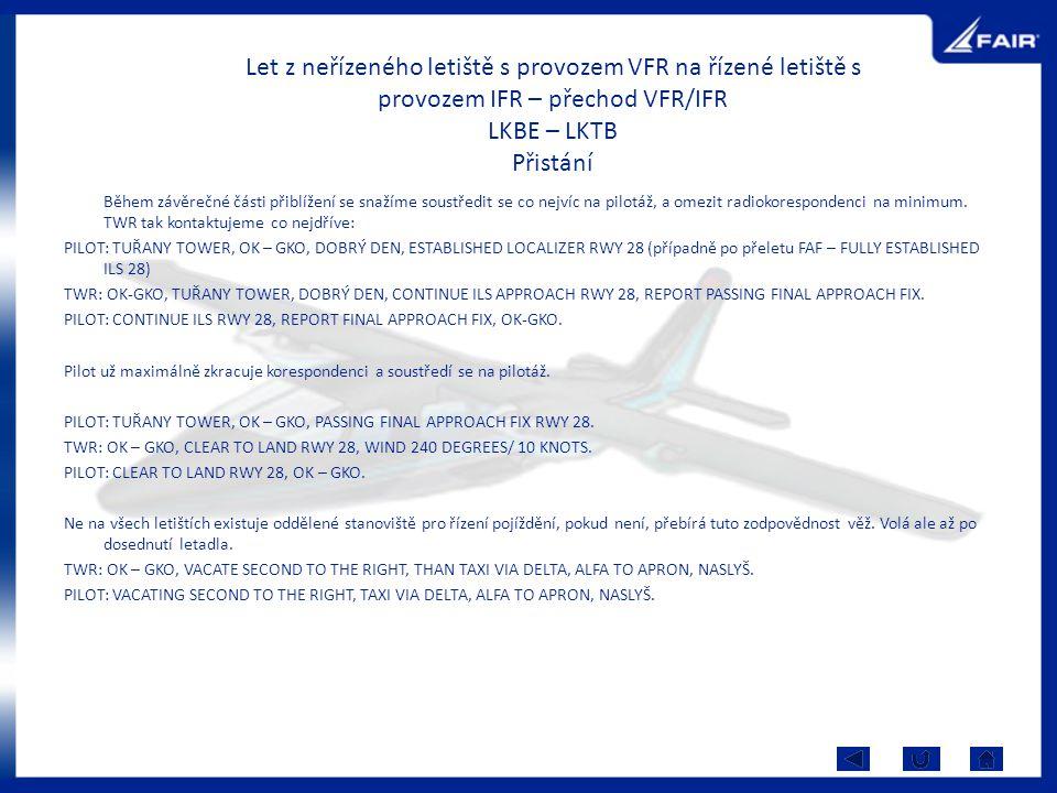 Let z neřízeného letiště s provozem VFR na řízené letiště s provozem IFR – přechod VFR/IFR LKBE – LKTB Přistání Během závěrečné části přiblížení se sn