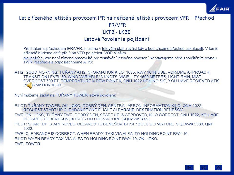 Let z řízeného letiště s provozem IFR na neřízené letiště s provozem VFR – Přechod IFR/VFR LKTB - LKBE Letové Povolení a pojíždění Před letem s přecho