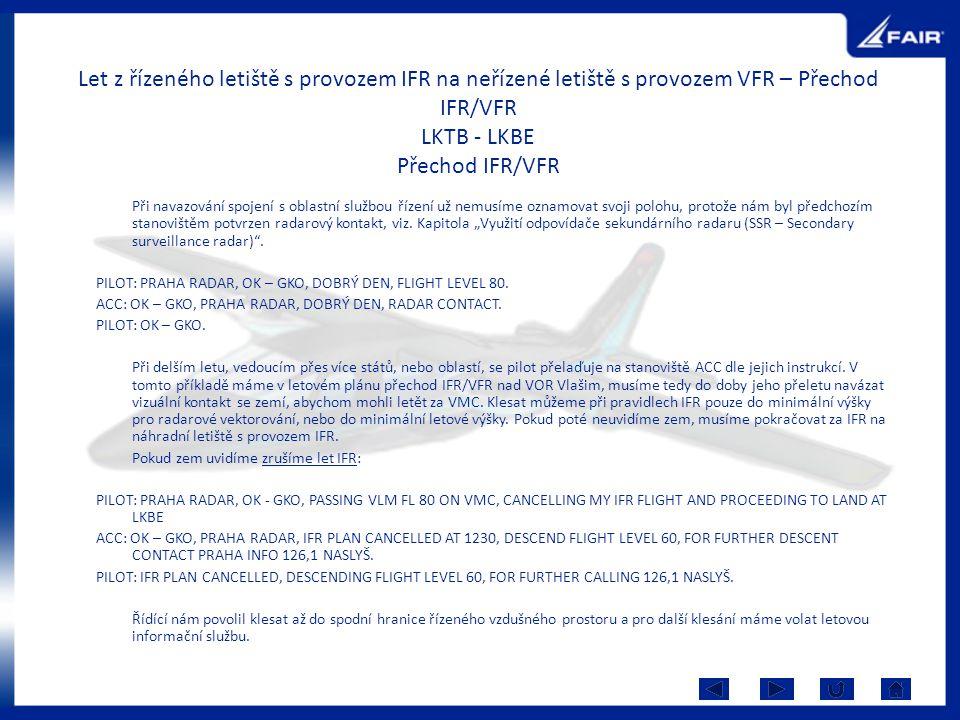 Let z řízeného letiště s provozem IFR na neřízené letiště s provozem VFR – Přechod IFR/VFR LKTB - LKBE Přechod IFR/VFR Při navazování spojení s oblast