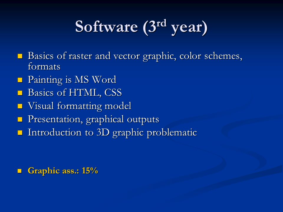 Software (3 rd year) Basics of raster and vector graphic, color schemes, formats Basics of raster and vector graphic, color schemes, formats Painting