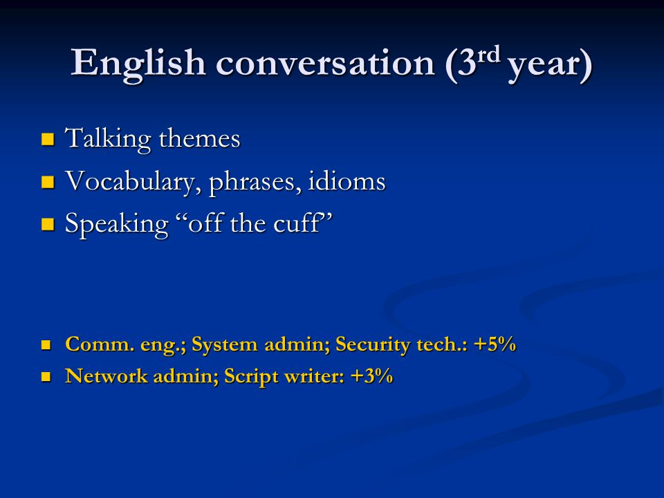English conversation (3 rd year) Talking themes Talking themes Vocabulary, phrases, idioms Vocabulary, phrases, idioms Speaking off the cuff Speaking off the cuff Comm.