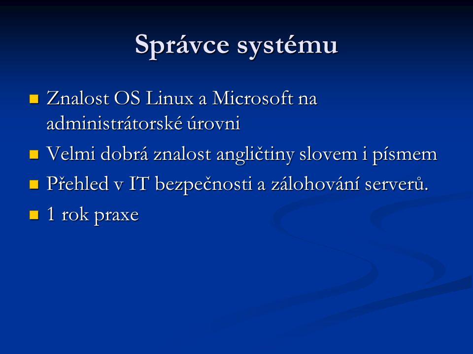 Správce systému Znalost OS Linux a Microsoft na administrátorské úrovni Znalost OS Linux a Microsoft na administrátorské úrovni Velmi dobrá znalost an