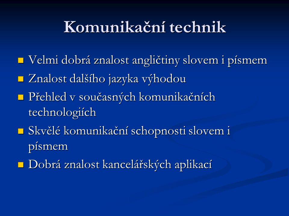 Komunikační technik Velmi dobrá znalost angličtiny slovem i písmem Velmi dobrá znalost angličtiny slovem i písmem Znalost dalšího jazyka výhodou Znalost dalšího jazyka výhodou Přehled v současných komunikačních technologiích Přehled v současných komunikačních technologiích Skvělé komunikační schopnosti slovem i písmem Skvělé komunikační schopnosti slovem i písmem Dobrá znalost kancelářských aplikací Dobrá znalost kancelářských aplikací
