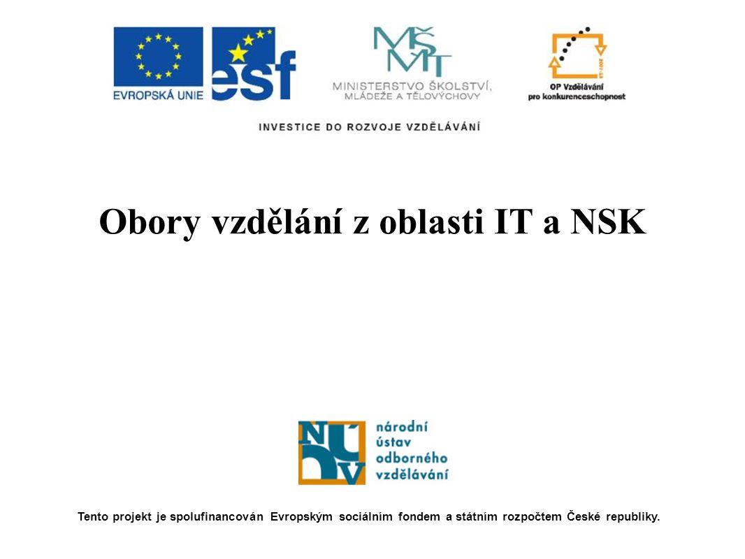 Obory vzdělání z oblasti IT a NSK Tento projekt je spolufinancován Evropským sociálním fondem a státním rozpočtem České republiky.