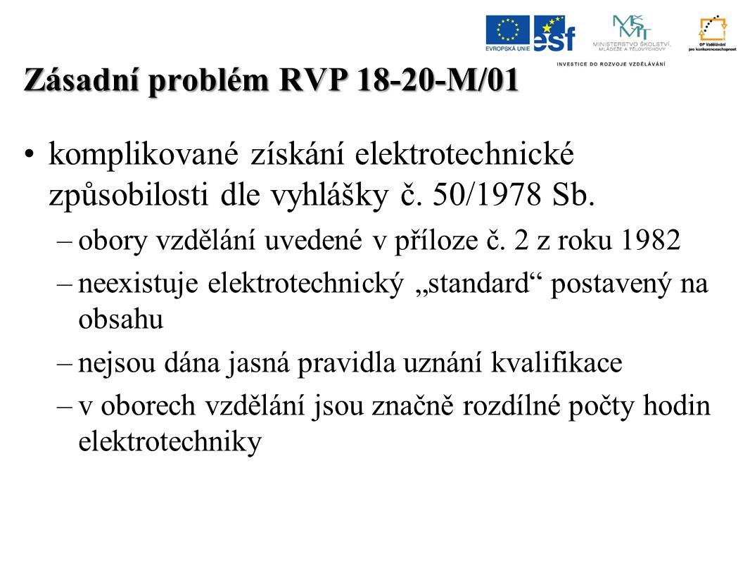 """umožnit získání kvalifikace v rámci počátečního vzdělávání –byl vytvořen návrh standardu v podobě obsahového okruhu –umožnit ve vybraných oborech vzdělání rozpracovat okruh do ŠVP –v případě volby """"elektrotechnické větve uvádět tuto skutečnost na vysvědčení –možnost volby omezit pro školy elektrotechnického zaměření projednat s MPSV využití zákona 179/2006 Sb."""
