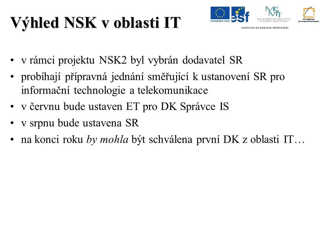 v rámci projektu NSK2 byl vybrán dodavatel SR probíhají přípravná jednání směřující k ustanovení SR pro informační technologie a telekomunikace v červnu bude ustaven ET pro DK Správce IS v srpnu bude ustavena SR na konci roku by mohla být schválena první DK z oblasti IT… Výhled NSK v oblasti IT