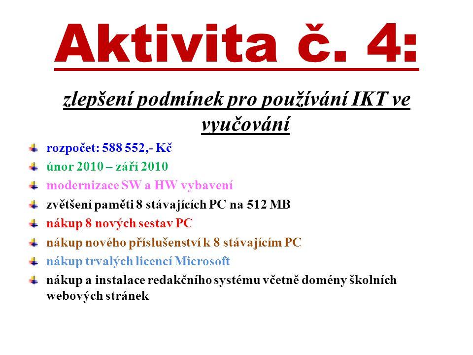 Aktivita č. 4: zlepšení podmínek pro používání IKT ve vyučování rozpočet: 588 552,- Kč únor 2010 – září 2010 modernizace SW a HW vybavení zvětšení pam