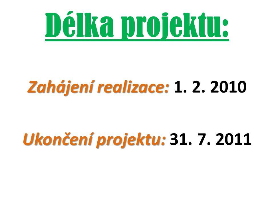 Délka projektu: Zahájení realizace: Zahájení realizace: 1. 2. 2010 Ukončení projektu: Ukončení projektu: 31. 7. 2011