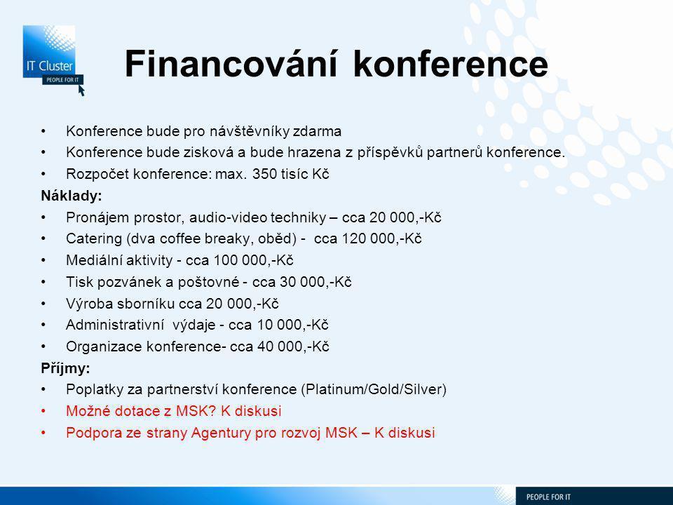 Financování konference Konference bude pro návštěvníky zdarma Konference bude zisková a bude hrazena z příspěvků partnerů konference.