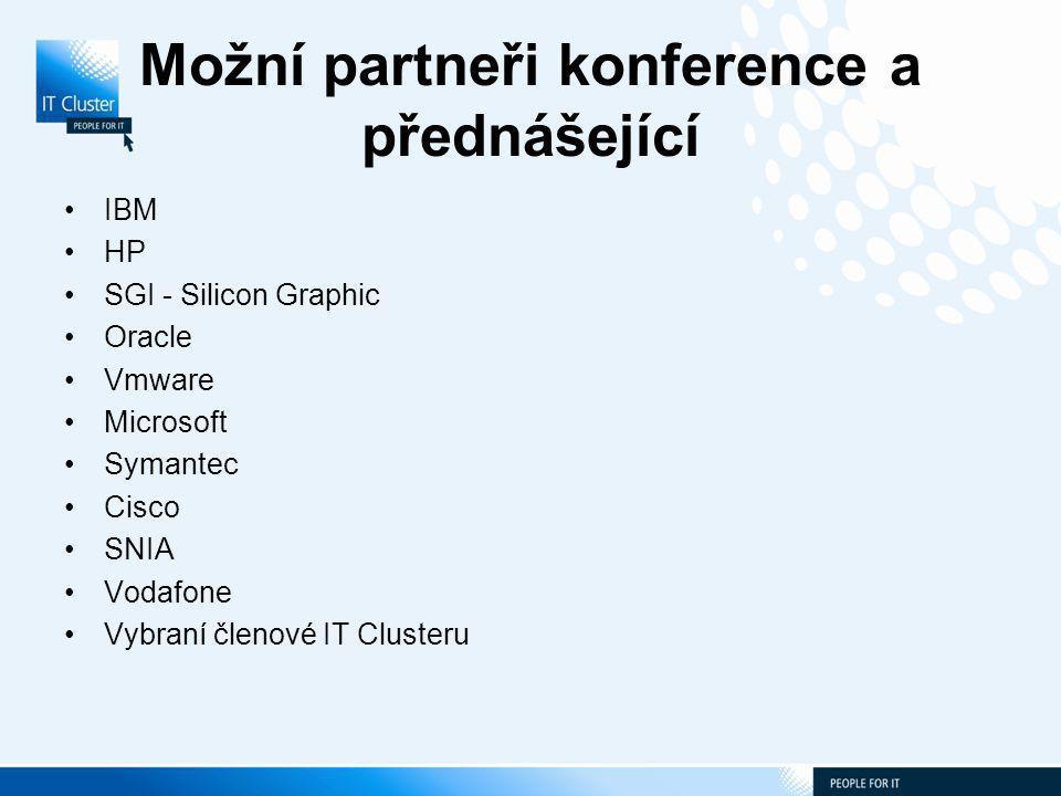 Možní partneři konference a přednášející IBM HP SGI - Silicon Graphic Oracle Vmware Microsoft Symantec Cisco SNIA Vodafone Vybraní členové IT Clusteru
