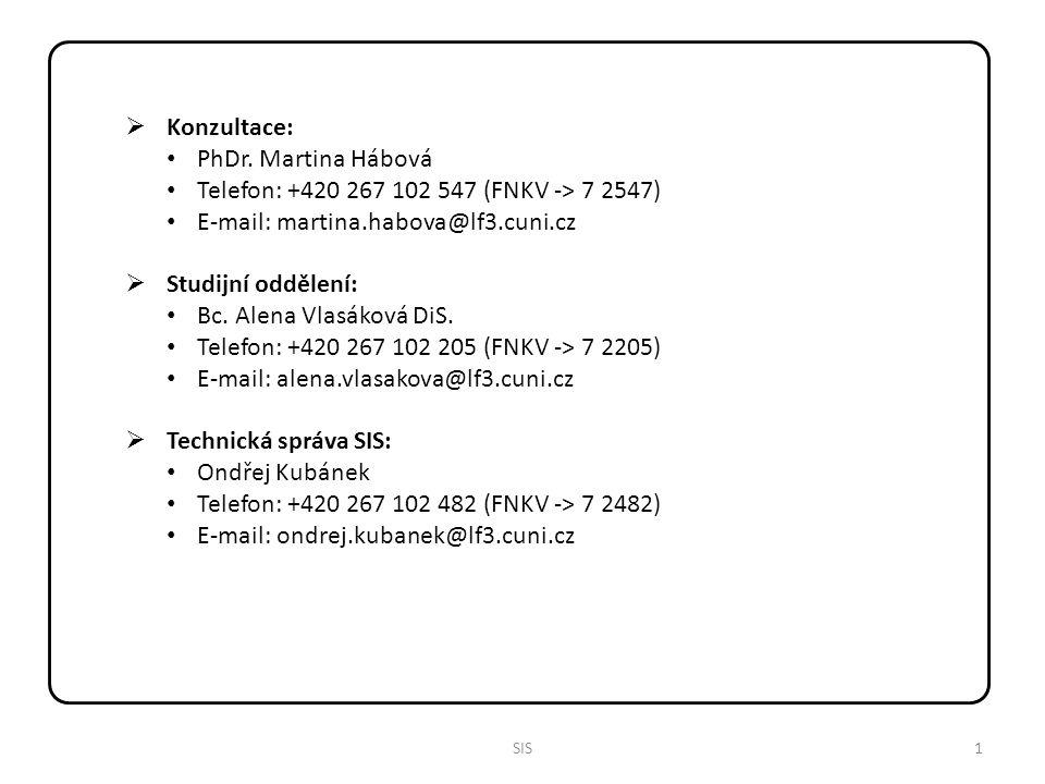 2SIS  WWW stránky: http://is.cuni.cz/studium/index.php – ostrá data Špatně -> http://www.is.cuni.cz/studium/index.php http://is.cuni.cz/teststud/index.php – testovací db  FAQ (login atd…): http://www2.lf3.cuni.cz/cs/it-sluzby/sis/ (dnes) http://www.lf3.cuni.cz/cs/it-sluzby/sis / (zítra)  Práva uživatelů (role): Anonym Student Učitel – omezená práva v rámci pracoviště Tajemník – 'neomezená' práva v rámci pracoviště Sekce – 'neomezená' práva v rámci katedry