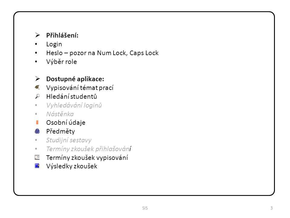 4SIS Funkční tlačítka (ikony) Přihlášený uživatel (login/role) Záhlaví aplikací (titul/podtitul) Menu Čas zbývající Aplikace Odkazy Odkazy (emaily)