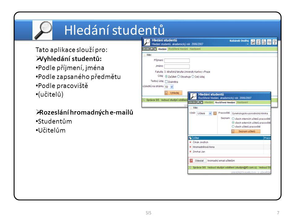 8SIS Tato aplikace slouží pro:  Prohlížení osobních údajů: Tajemníci mohou údaje pouze prohlížet Učitelé a studenti mohou své údaje editovat  Prohlížení emailů: Přijaté Odeslané Osobní údaje