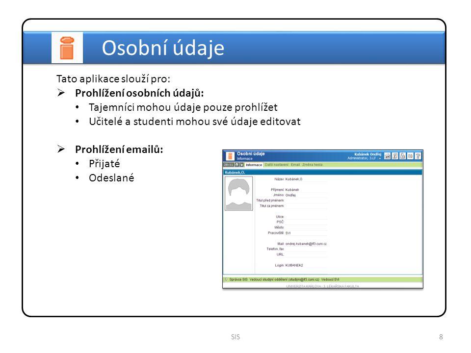 9SIS Tato aplikace slouží pro:  Vyhledání předmětu: Podle pracoviště Podle kódu Podle vyučujícího Klasifikace předmětu  Prohlížení předmětu: Detail předmětu Všechny pracoviště  Editaci některých položek předmětu: Pouze 'vlastní' pracoviště Anotace, Cíl předmětu, Literatura, Metody výuky, Požadavky ke kontrole studia, Sylabus, Vstupní požadavky Anglický název předmětu Předměty Podtitul