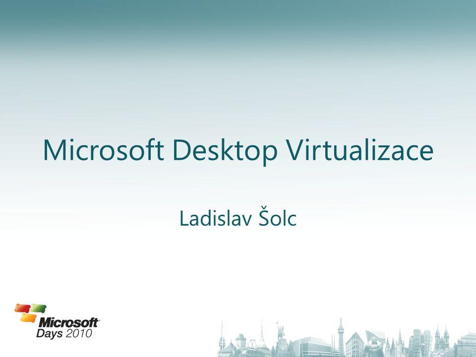 Microsoft Desktop Virtualizace Ladislav Šolc