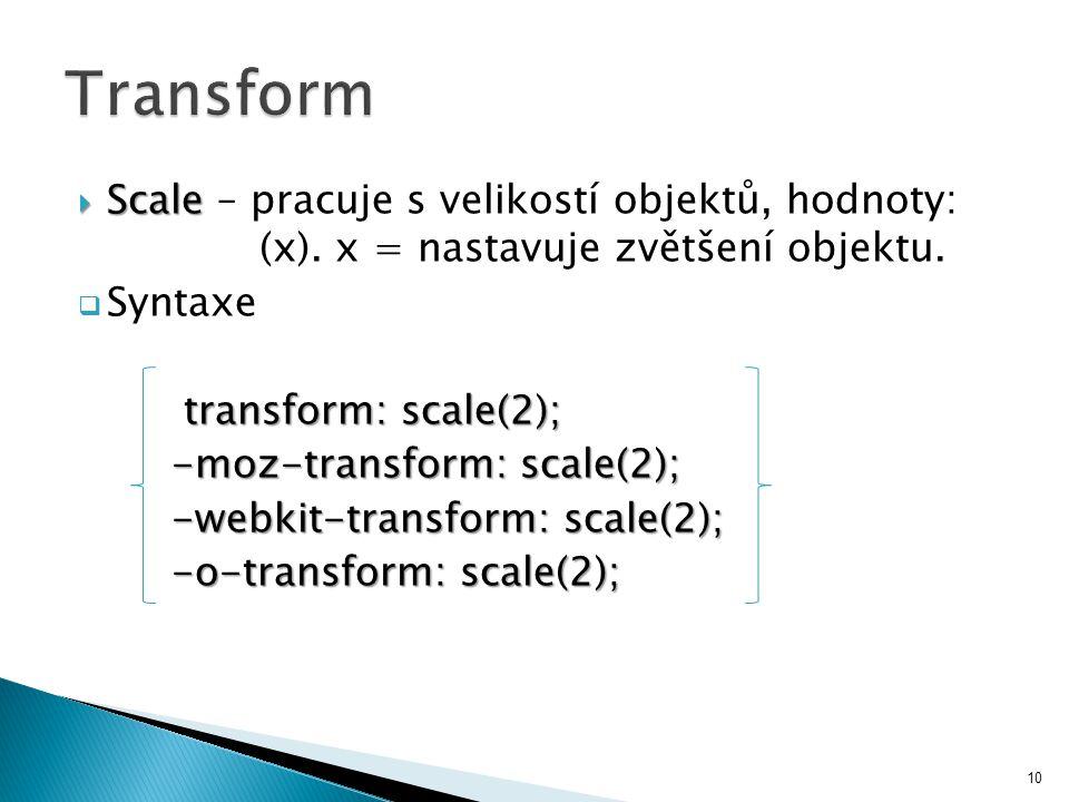  Scale  Scale – pracuje s velikostí objektů, hodnoty: (x).