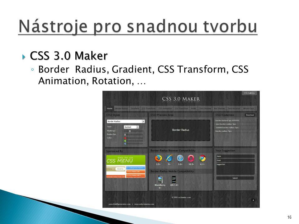  CSS 3.0 Maker ◦ Border Radius, Gradient, CSS Transform, CSS Animation, Rotation, … 16