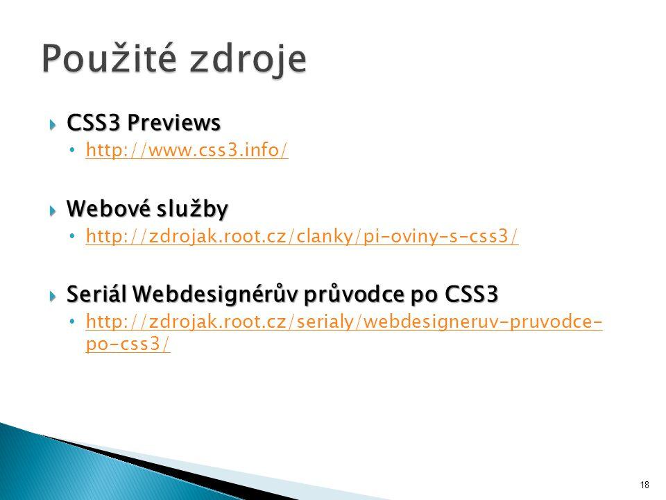  CSS3 Previews http://www.css3.info/  Webové služby http://zdrojak.root.cz/clanky/pi-oviny-s-css3/  Seriál Webdesignérův průvodce po CSS3 http://zdrojak.root.cz/serialy/webdesigneruv-pruvodce- po-css3/ http://zdrojak.root.cz/serialy/webdesigneruv-pruvodce- po-css3/ 18