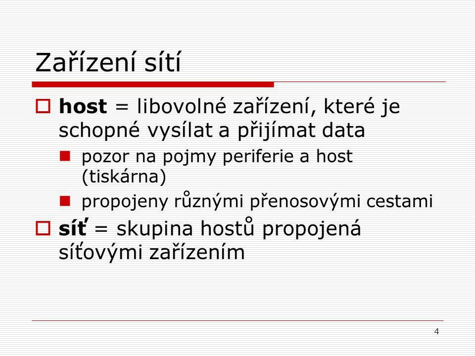 4 Zařízení sítí  host = libovolné zařízení, které je schopné vysílat a přijímat data pozor na pojmy periferie a host (tiskárna) propojeny různými pře