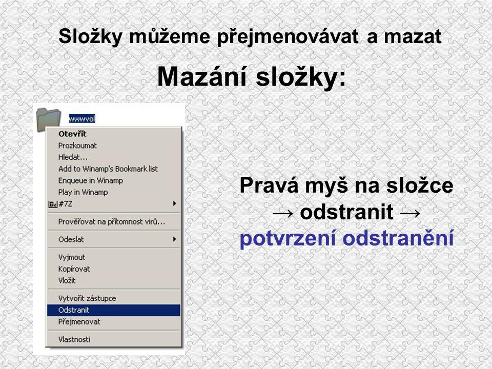 Složky můžeme přejmenovávat a mazat Přejmenování složky: Pravá myš na složce → přejmenovat → složku přejmenujeme → ENTER (kliknutí myší)