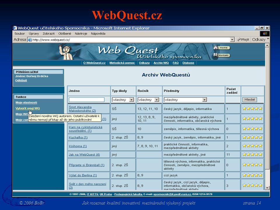 © 2006 BoBr Jak rozeznat kvalitní inovativní mezinárodní výukový projekt strana 14 WebQuest.cz