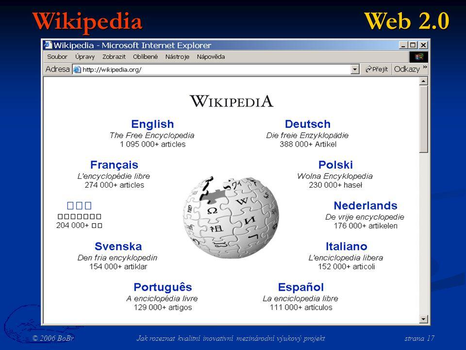 © 2006 BoBr Jak rozeznat kvalitní inovativní mezinárodní výukový projekt strana 17 Wikipedia Web 2.0