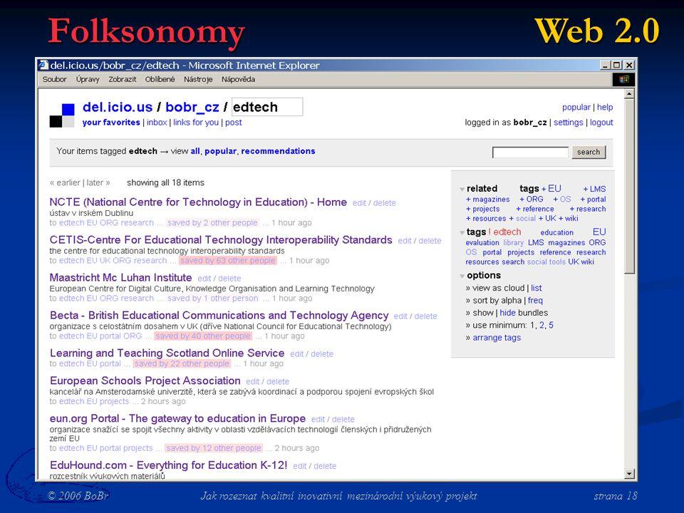 © 2006 BoBr Jak rozeznat kvalitní inovativní mezinárodní výukový projekt strana 18 Folksonomy Web 2.0