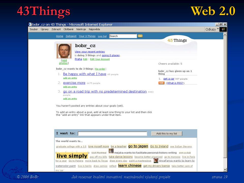 © 2006 BoBr Jak rozeznat kvalitní inovativní mezinárodní výukový projekt strana 19 43Things Web 2.0