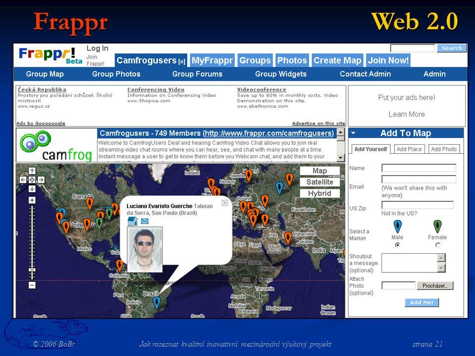 © 2006 BoBr Jak rozeznat kvalitní inovativní mezinárodní výukový projekt strana 21 Frappr Web 2.0