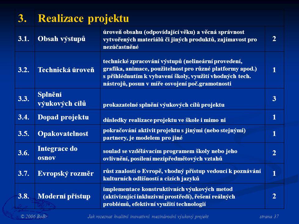 © 2006 BoBr Jak rozeznat kvalitní inovativní mezinárodní výukový projekt strana 37 3.