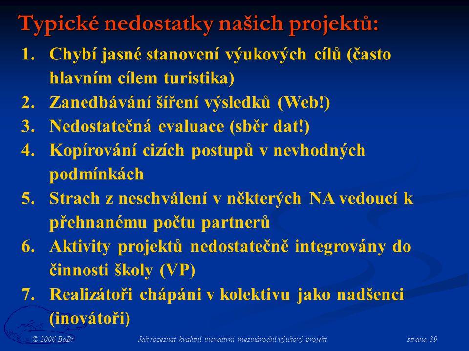 © 2006 BoBr Jak rozeznat kvalitní inovativní mezinárodní výukový projekt strana 39 Typické nedostatky našich projektů: 1.