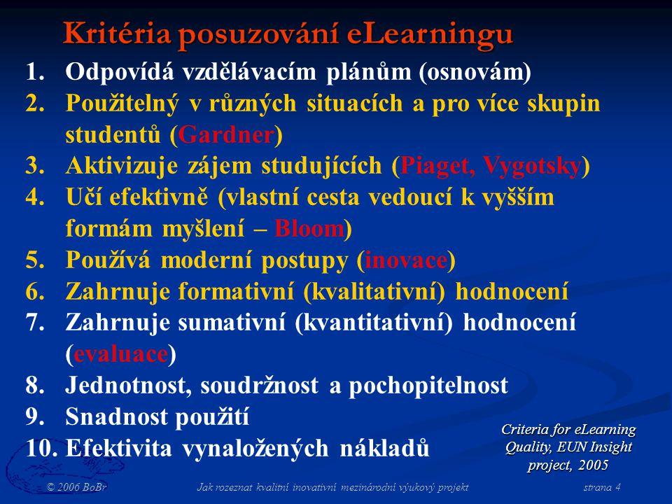 © 2006 BoBr Jak rozeznat kvalitní inovativní mezinárodní výukový projekt strana 4 Kritéria posuzování eLearningu 1.