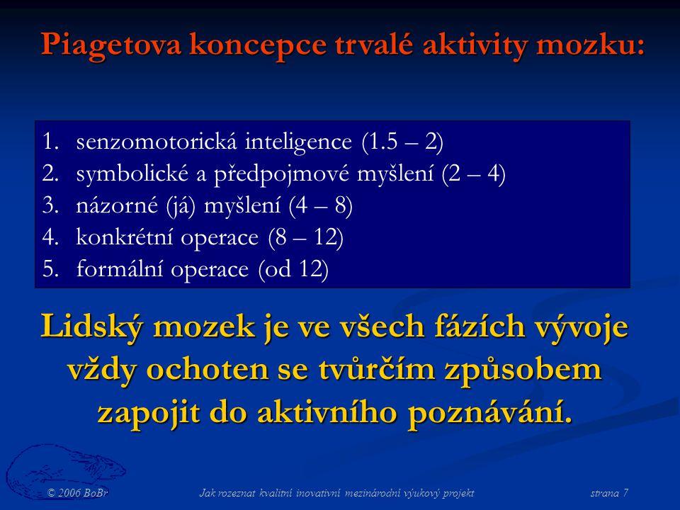 © 2006 BoBr Jak rozeznat kvalitní inovativní mezinárodní výukový projekt strana 7 Piagetova koncepce trvalé aktivity mozku: 1.