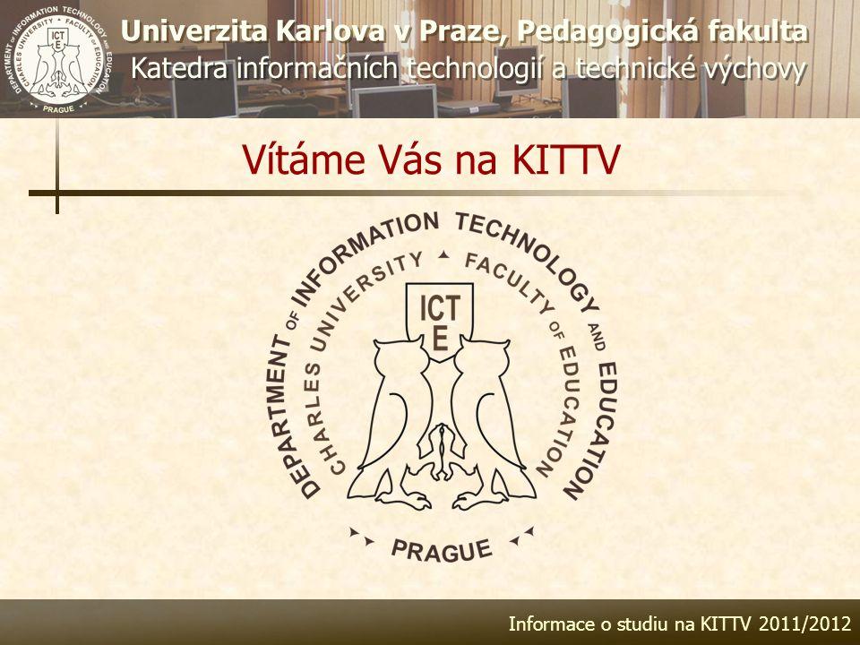 Univerzita Karlova v Praze, Pedagogická fakulta Katedra informačních technologií a technické výchovy Informace o studiu na KITTV 2011/2012 Vítáme Vás
