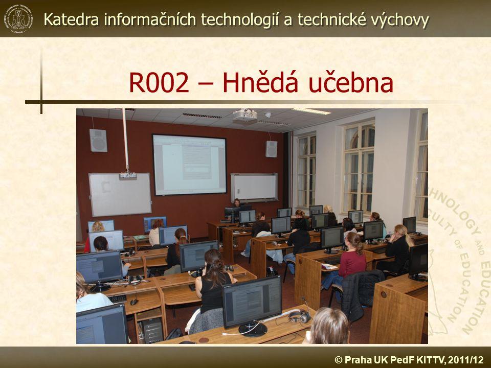 Katedra informačních technologií a technické výchovy © Praha UK PedF KITTV, 2011/12 R002 – Hnědá učebna