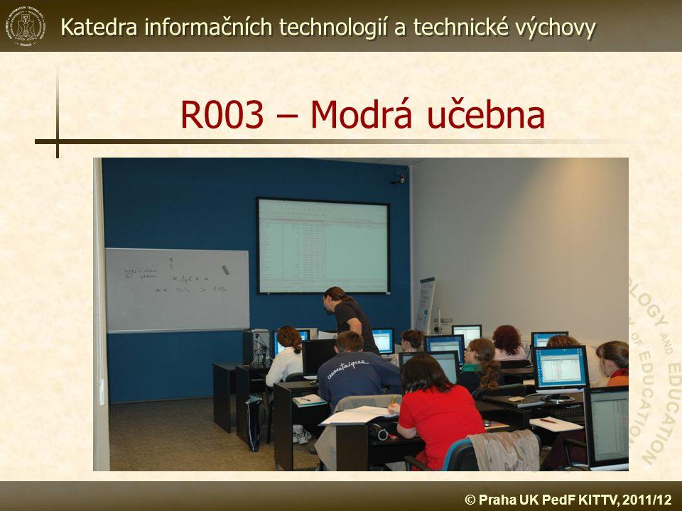 Katedra informačních technologií a technické výchovy © Praha UK PedF KITTV, 2011/12 R003 – Modrá učebna
