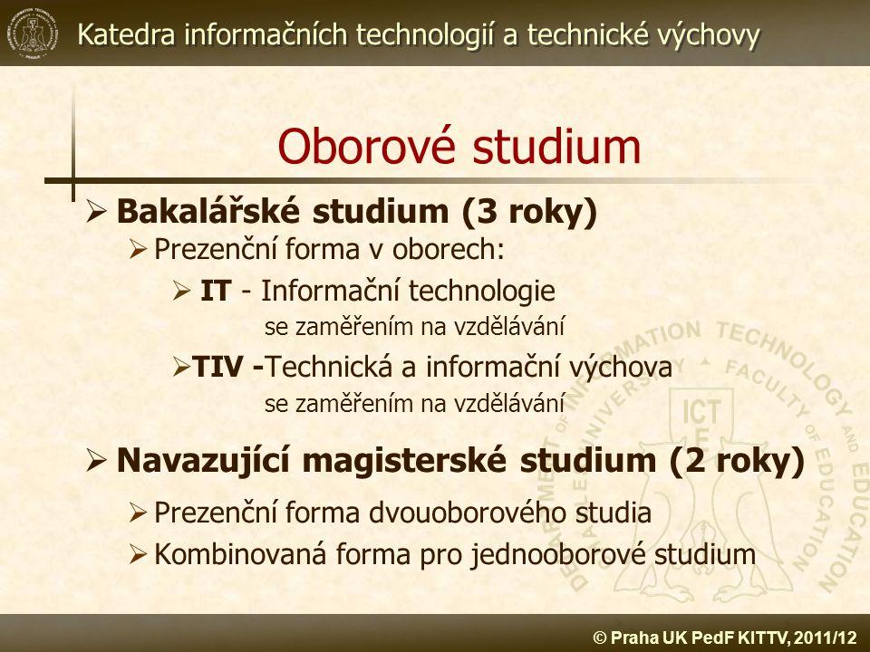Katedra informačních technologií a technické výchovy © Praha UK PedF KITTV, 2011/12 Studijní kombinace  Bc - Informační technologie (IT) se zaměřením na vzdělávání v kombinaci s  Bc - Technická a informační výchova (TIV) se zaměřením na vzdělávání v kombinaci s  Anglickým jazykem  Matematikou  Pedagogikou  Výchovou ke zdraví  Tělesnou výchovou