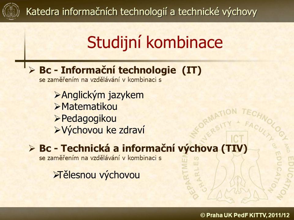 Katedra informačních technologií a technické výchovy © Praha UK PedF KITTV, 2011/12 Studijní kombinace  Bc - Informační technologie (IT) se zaměřením