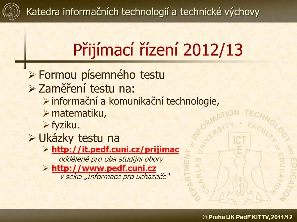 Katedra informačních technologií a technické výchovy © Praha UK PedF KITTV, 2011/12 Přijímací řízení 2012/13  Formou písemného testu  Zaměření testu
