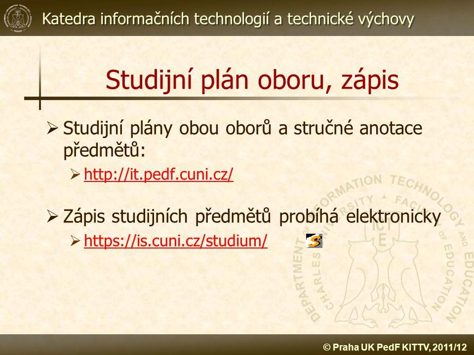Katedra informačních technologií a technické výchovy © Praha UK PedF KITTV, 2011/12 Studijní plán oboru, zápis  Studijní plány obou oborů a stručné a