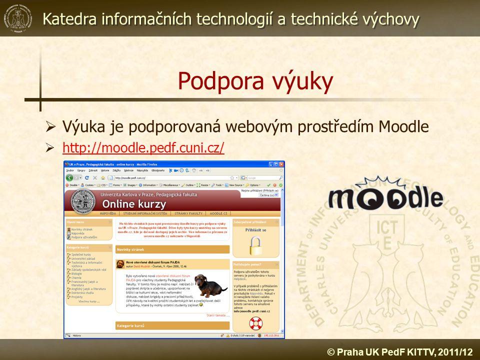 Katedra informačních technologií a technické výchovy © Praha UK PedF KITTV, 2011/12 Podpora výuky  Výuka je podporovaná webovým prostředím Moodle  h