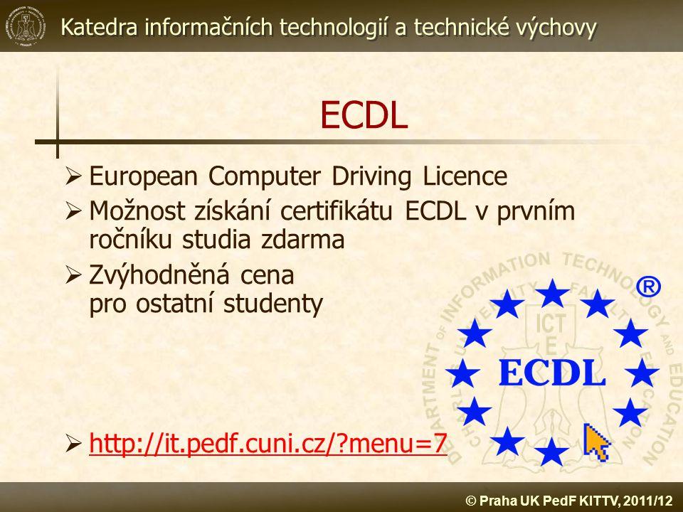 Katedra informačních technologií a technické výchovy © Praha UK PedF KITTV, 2011/12 ECDL  European Computer Driving Licence  Možnost získání certifi